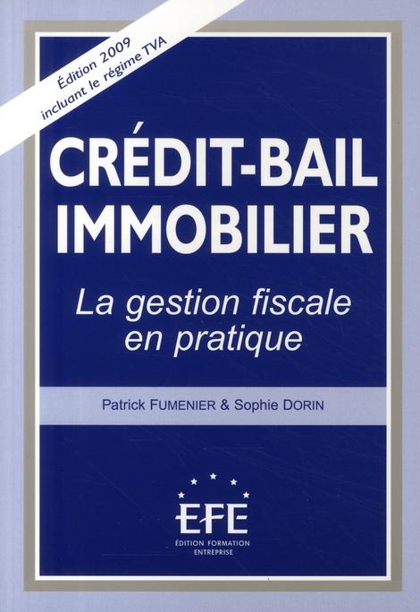 Crédit - bail immobilier ; la gestion fiscale en pratique (édition 2009)