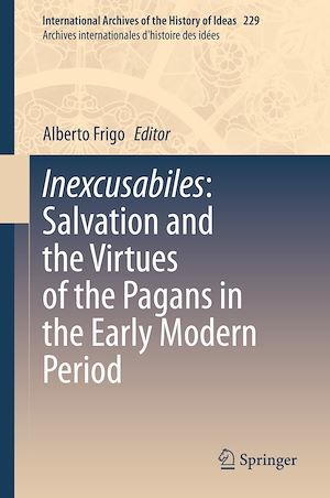 Inexcusabiles: Salvation and the Virtues of the Pagans in the Early Modern Period