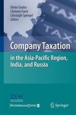 Company Taxation in the Asia-Pacific Region, India, and Russia  - Clemens Fuest - Christoph Spengel - Dieter Endres