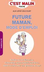 Vente Livre Numérique : Future maman, mode d'emploi, c'est malin  - Alix Lefief-Delcourt