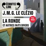 La ronde et autres faits divers  - J M G Le Clezio - J.M.G. Le Clézio - J. M. G. Le Clézio - Jean-Marie Gustave Le Clezio