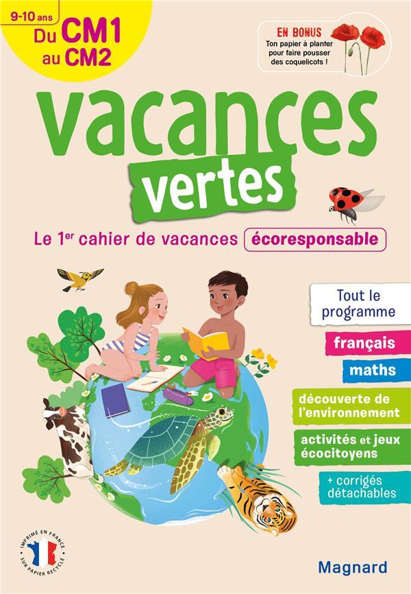 VACANCES VERTES  -  DU CM1 VERS LE CM2  -  910 ANS  -  LE PREMIER CAHIER DE VACANCES ECO-RESPONSABLE