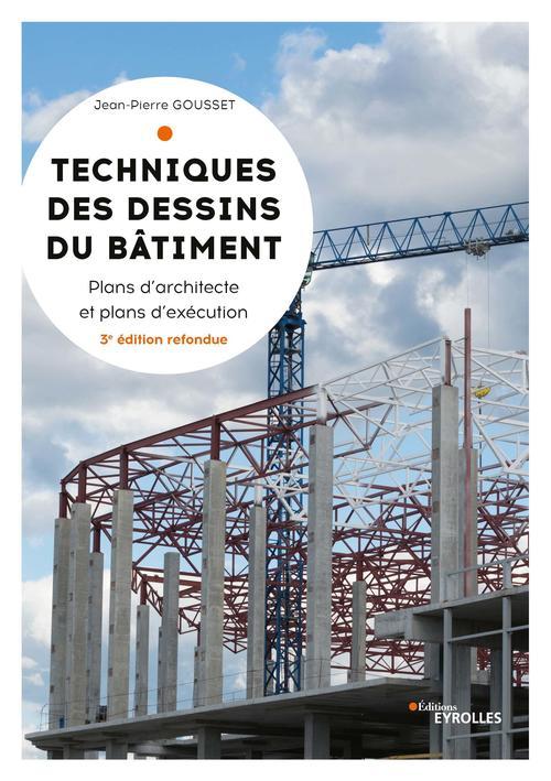 Techniques des dessins du bâtiment ; plans d'architectes et plans d'exécution (3e édition)
