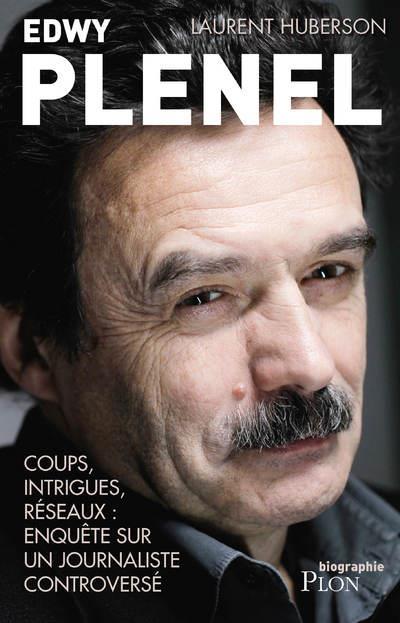 Edwy Plenel ; coups, intrigues, réseaux : enquête sur un journaliste controversé