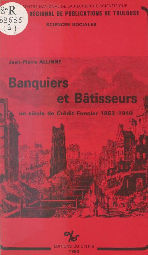 Banquiers et bâtisseurs : un siècle de Crédit foncier, 1852-1940