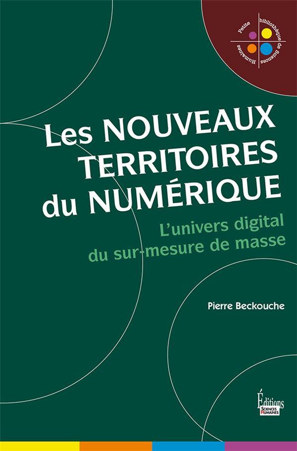 Les nouveaux territoires du numérique ; l'univers digital du sur-mesure de masse
