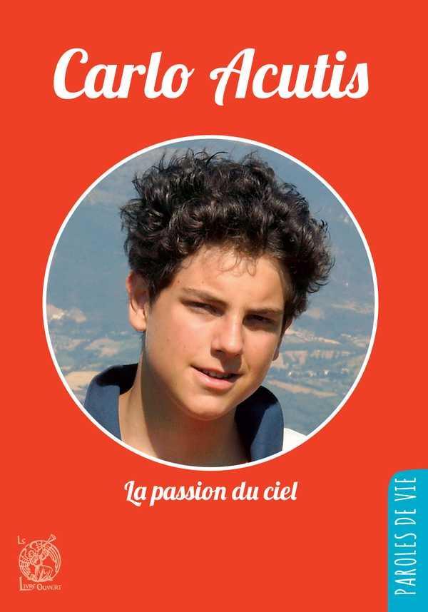 Carlo Acutis ; la passion du ciel