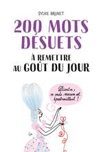 200 mots désuets à remettre au goût du jour  - Sylvie BRUNET