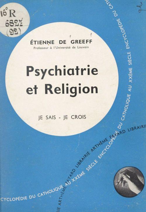 Les problèmes du monde et de l'Église (9). Psychiatrie et religion  - Etienne De Greeff