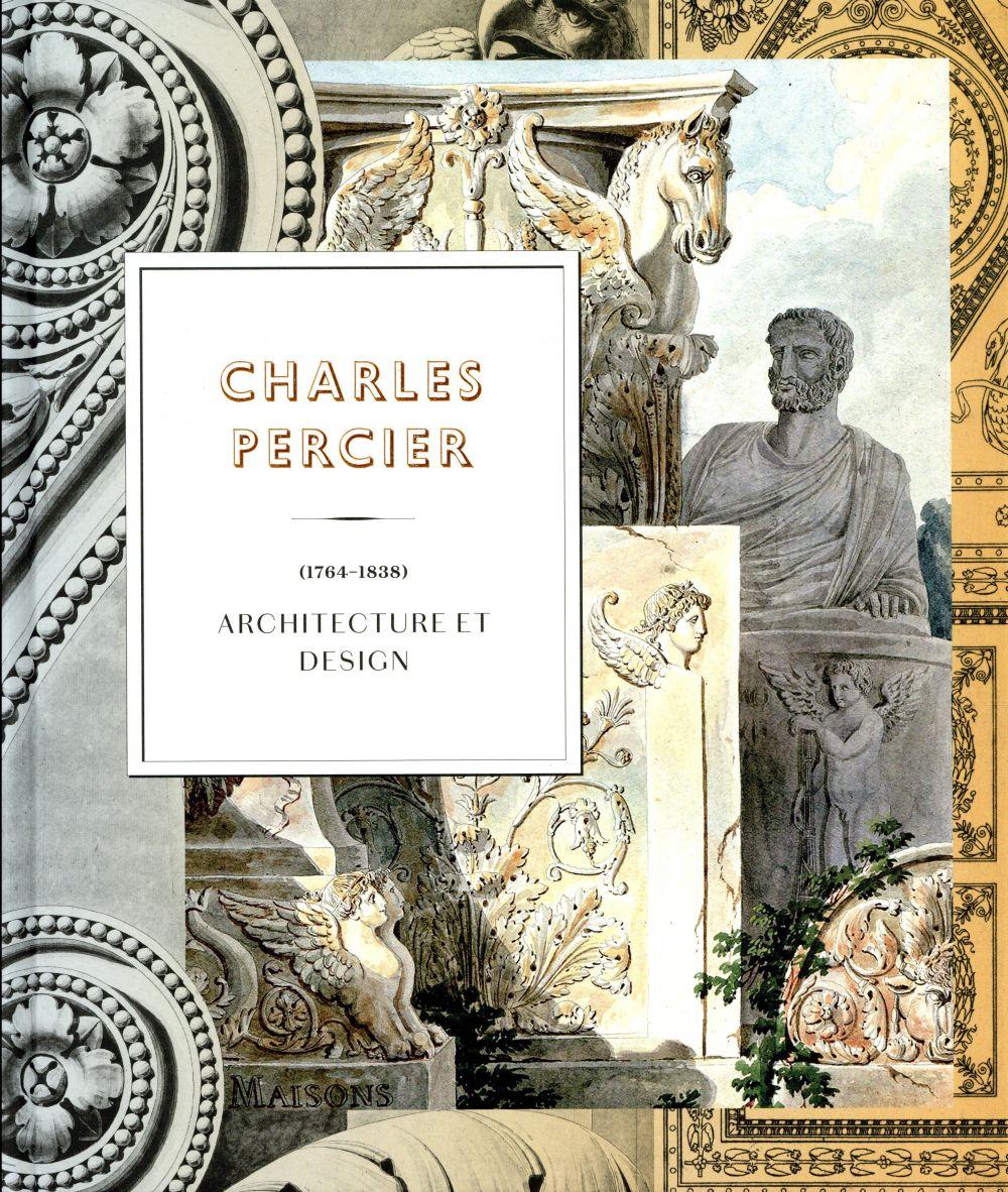 Charles Percier, 1764-1834 ; architecture et design