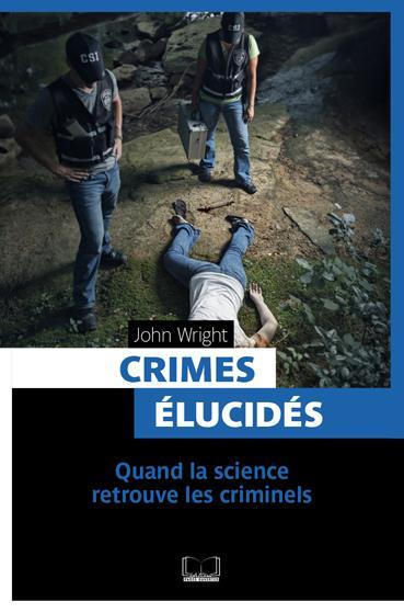 Crimes élucidés ; quand la science retrouve les criminels