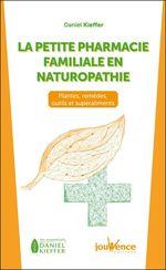 Vente Livre Numérique : La petite pharmacie familiale en naturopathie  - Daniel Kieffer