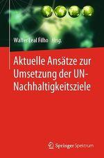 Aktuelle Ansätze zur Umsetzung der UN-Nachhaltigkeitsziele  - Walter Leal Filho