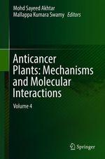 Anticancer Plants: Mechanisms and Molecular Interactions  - Mallappa Kumara Swamy - Mohd Sayeed Akhtar