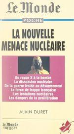 La nouvelle menace nucléaire  - Alain Duret