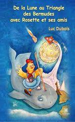 Vente Livre Numérique : De la lune au triangle des bermudes avec Rosette et ses amis  - Luc Dubois