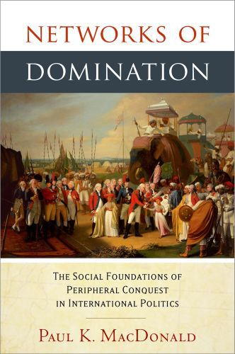 Networks of Domination: The Social Foundations of Peripheral Conquest