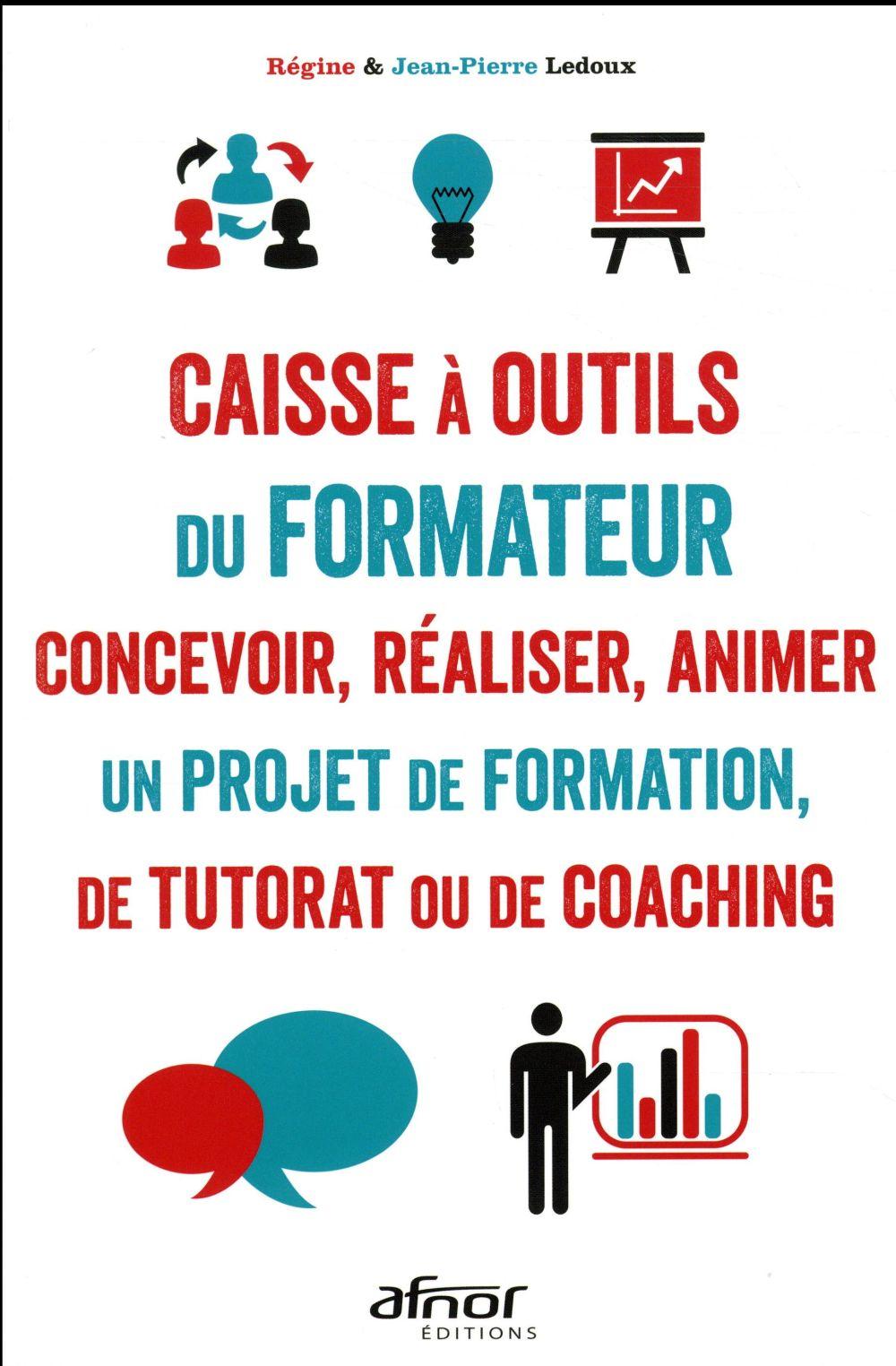 Caisse à outils du formateur ; concevoir, réaliser, animer un projet de formation, de tutorat ou de coaching (5e édition)