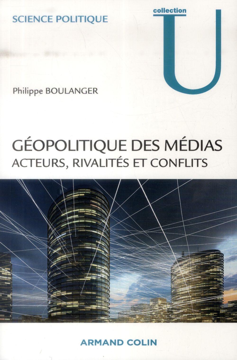 Géopolitique des médias ; acteurs, rivalités et conflits