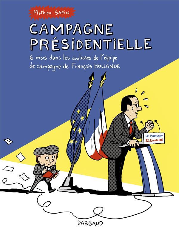 Campagne présidentielle ; 6 mois dans les coulisses de l'équipe de campagne de François Hollande