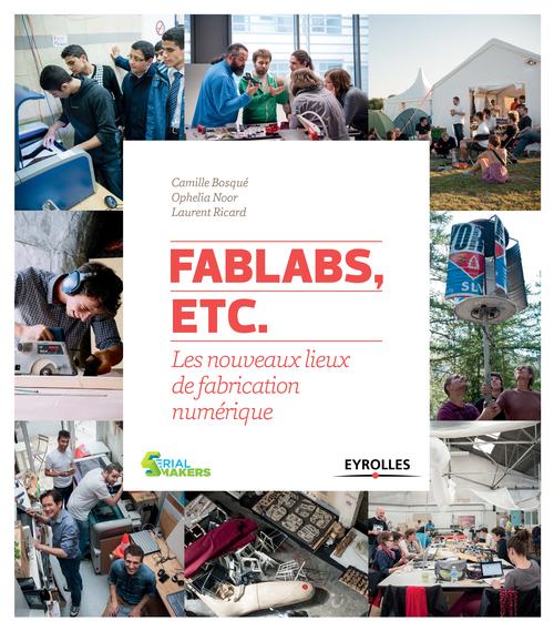 fablabs, etc. ; les nouveaux lieux de fabrication numérique