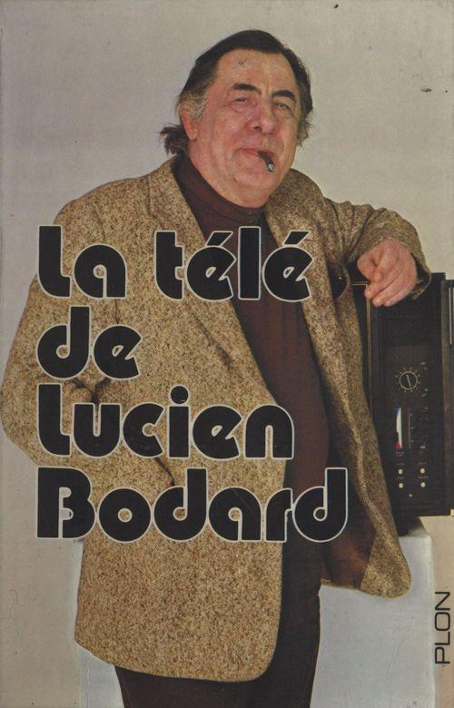 La télé de Lucien Bodard  - Lucien Bodard