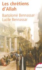 Les chrétiens d'Allah  - Bartolomé BENNASSAR - Bartolome Bennassar - Bartolomé Bennassar - Lucile Bennassar - Lucile BENNASSAR