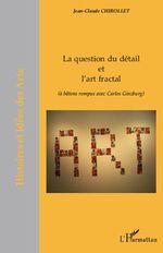 Vente Livre Numérique : La question du détail et l'art fractal  - Jean-Claude Chirollet