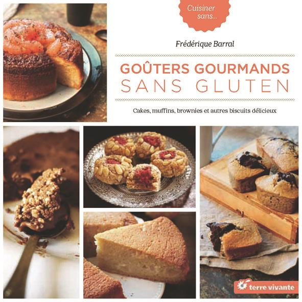 Goûters gourmads sans gluten ; cakes, muffins, brownies et autres biscuits délicieux