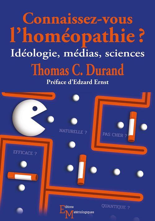 Connaissez-vous l'homéopathie ? ; idéologie, médias, sciences