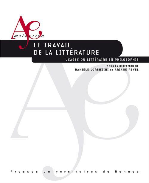 Le travail de la littérature - Usages du littéraire en philosophie