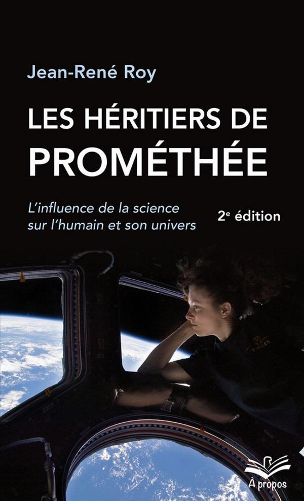 Les héritiers de Prométhée ; l'influence de la science sur l'humain et son univers (2e édition)