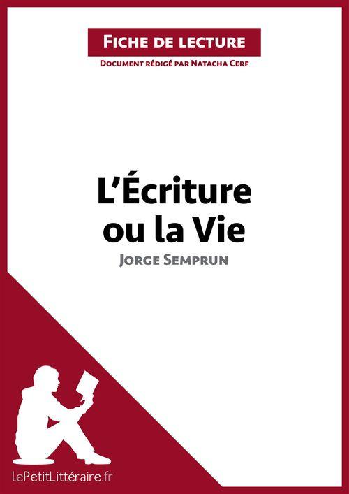 fiche de lecture ; l'écriture ou la Vie de Jorge Semprun ; analyse complète de l'oeuvre et résumé