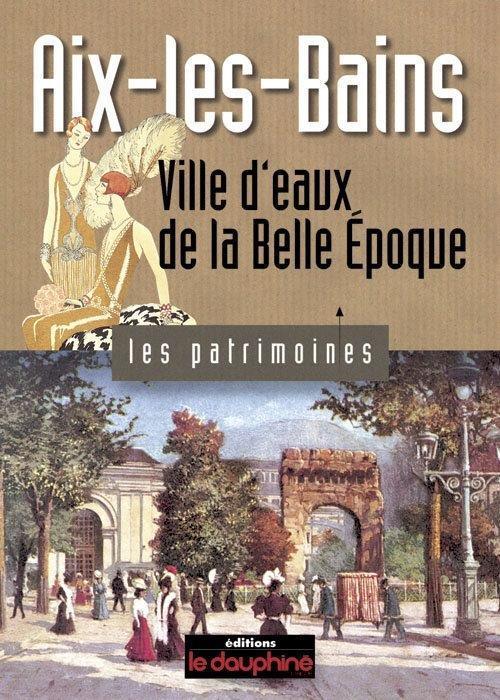Aix-les-Bains ; ville d'eaux de la Belle Epoque