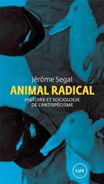 Couverture de Animal radical ; histoire et sociologie de l'antispécisme