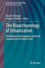 The Bioarchaeology of Urbanization  - Sharon N. Dewitte - Tracy K. Betsinger