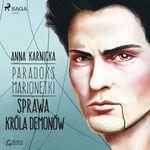 Paradoks marionetki: Sprawa Króla Demonów  - Anna Karnicka