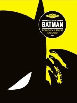 Les cahiers de la bd hors-serie n.1 ; batman, pourquoi il revient toujours