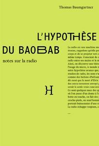L'hypothèse du baobab ; notes sur la radio