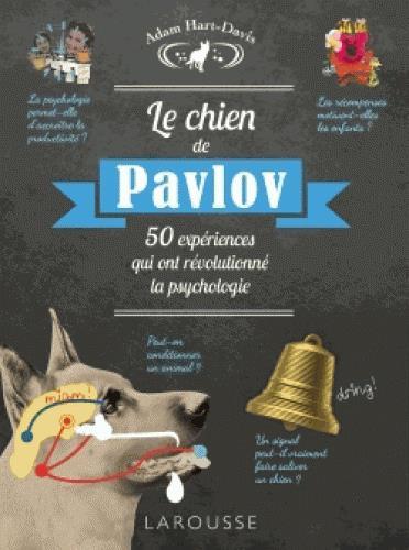 Le chien de Pavlov ; 50 expériences qui ont révolutionné la psychologie