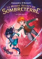 Vente Livre Numérique : Le Monde secret de Sombreterre (Tome 1) - Le Clan perdu  - Cassandra O'Donnell