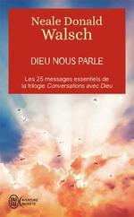 Dieu nous parle ; les 25 messages essentiels de la trilogie conversations avec Dieu