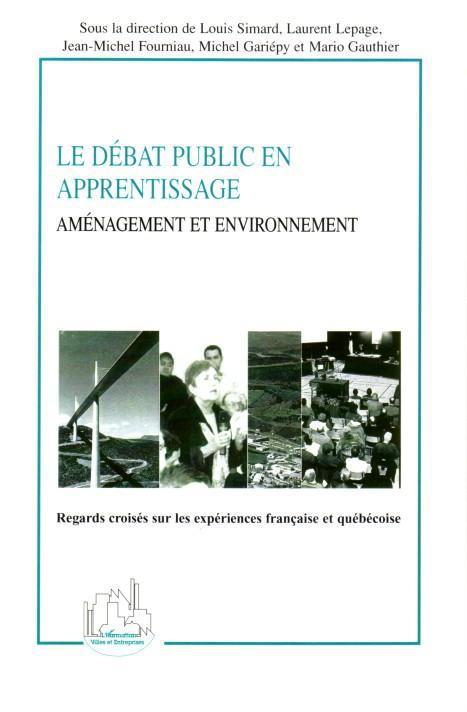 Le débat public en apprentissage ; aménagement et environnement ; regard croisés sur les expériences française et québécoise