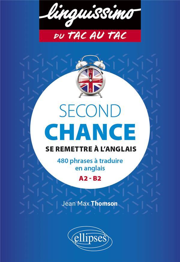 Second chance : se remettre a l'anglais ; 480 phrases à traduire en anglais ; A2>B2