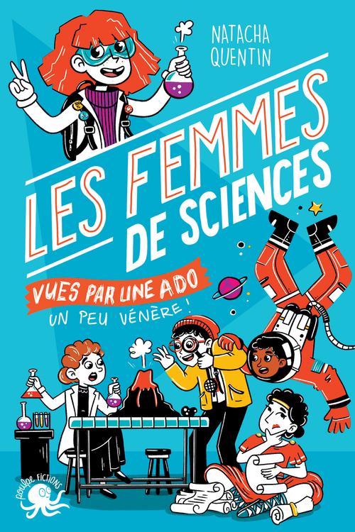 100% bio ; les femmes de sciences vues par une ado un peu vénère !