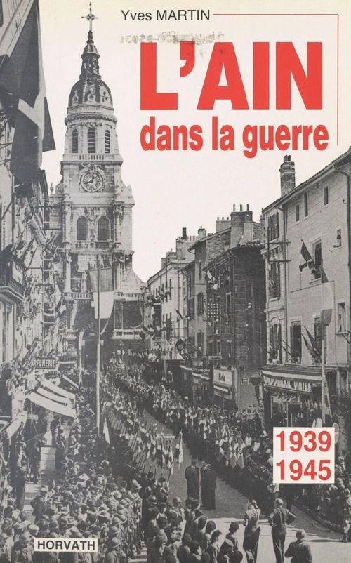 L'Ain dans la guerre : 1939-1945  - Yves Martin