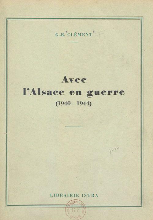 Avec l'Alsace en guerre, 1940-1944
