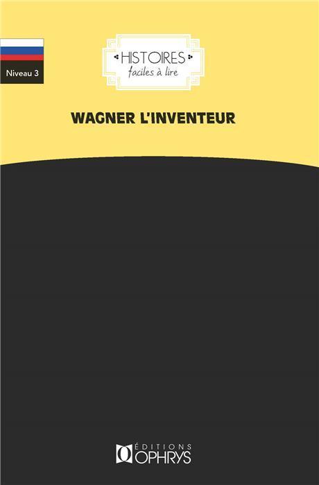 histoires faciles à lire ; russe ; Wagner l'inventeur ; niveau 3