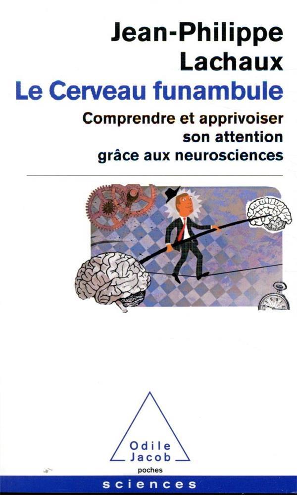 Le cerveau funambule ; comprendre et apprivoiser son attention grâce aux neurosciences