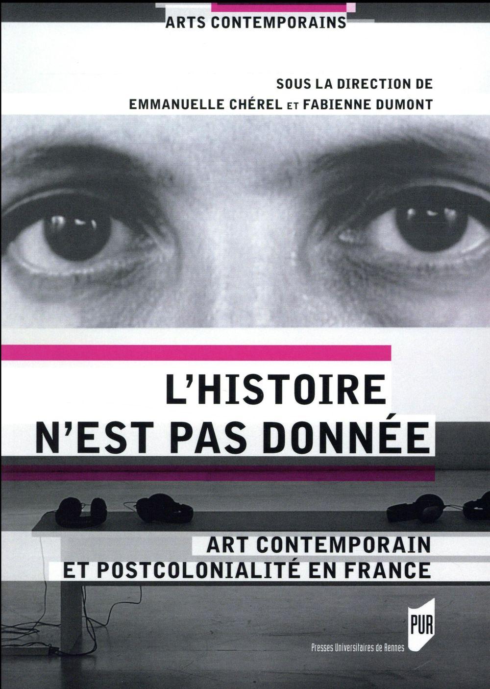 L'histoire n'est pas donnée ; art contemporain et postcolonialité en France